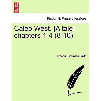Caleb West. [a Tale] Chapters 1-4 (8-10). by Francis Hopkinson Smith