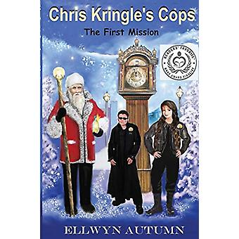 Chris Kringle's Cops the First Mission by Ellwyn Autumn - 97814951932