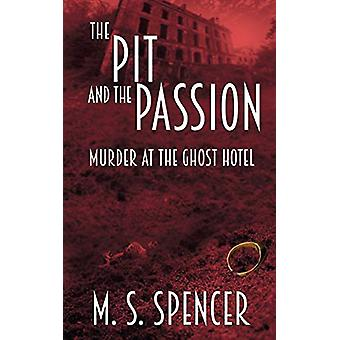 The Pit and the Passion - Murder at the Ghost Hotel by M S Spencer - 9