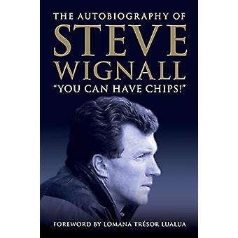 You Can Have Chips by Steve Wignall - 9781785385278 Book
