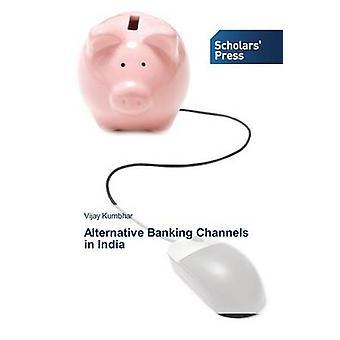 Alternative Banking Channels in India by Kumbhar Vijay - 978363970968