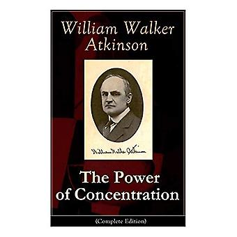 The Power of Concentration (Complete Edition) - Life lessons and conce