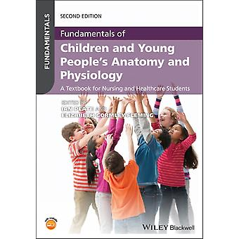 Fundamentals of Children and Young Peoples Anatomy and Physiology by Edited by Ian Peate & Edited by Elizabeth Gormley Fleming