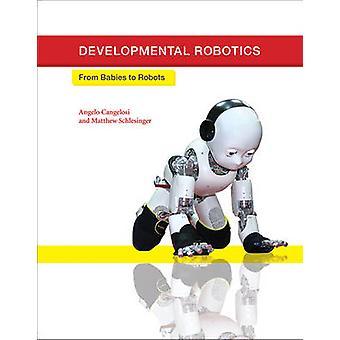 Developmental Robotics - From Babies to Robots