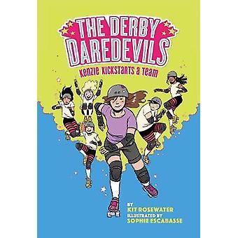 The Derby Daredevils Kenzie Kickstarts a Team The Derby Daredevils Book 1