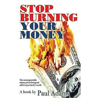 Sluta bränna dina pengar: Hur man återerövrar pengarna du förlorar och lägger till dem i din familjs rikedom