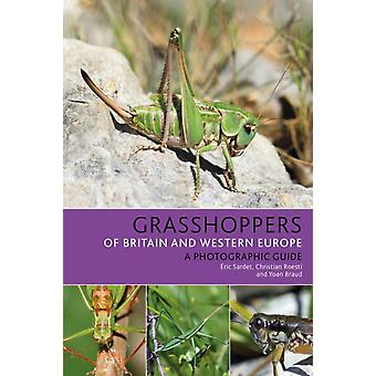 Grasshoppers of Britain and Western Europe by Eric SardetChristian RoestiYoan Braud