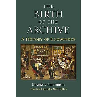 The Birth of the Archive by Markus Friedrich