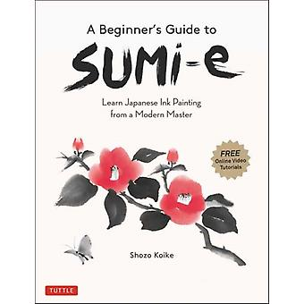 A Beginners Guide to Sumie by Shozo Koike