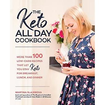 The Keto All Day Cookbook More Than 100 LowCarb Recipes That Let You Stay Keto for Breakfast Lunch and Dinner 7 Keto for Your Life