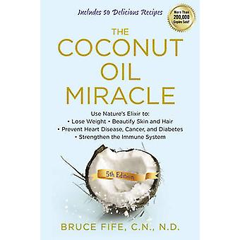 Coconut Oil Miracle by Bruce Fife & Foreword by Jon J Kabara