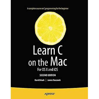 Learn C on the Mac  For OS X and iOS by David Mark & James Bucanek