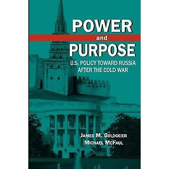 Power and Purpose  U.S. Policy toward Russia After the Cold War by James M Goldgeier & Michael McFaul