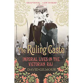 Die herrschende Kaste - Imperial lebt in der viktorianischen Raj von David Gilmou