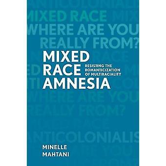 Blandad ras amnesi - motstånd mot Romanticization Multiraciality b