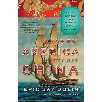 When America First Met China - An Exotic History of Tea - Drugs - and