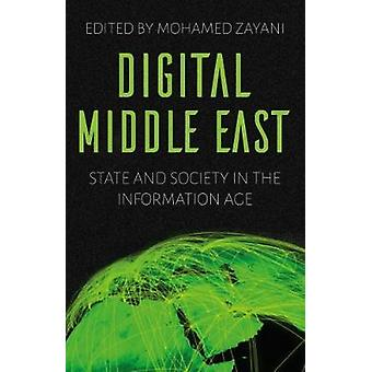Digital Middle East - State and Society in the Information Age by Moha