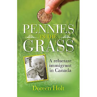 Pennies in the Grass - A Reluctant Immigrant in Canada by Doreen Holt