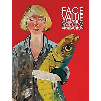Face Value - Portraiture in the Age of Abstraction by Brandon Brame Fo