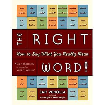 Het juiste woord: Hoe om te zeggen wat je echt bedoelt (rechts!)