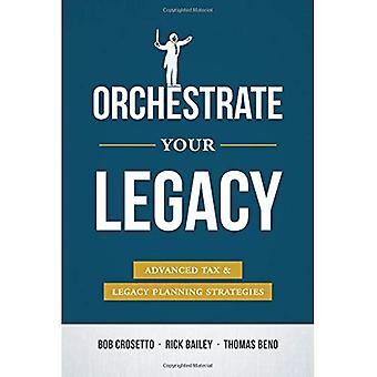 Orchestrate Your Legacy: Advanced Tax & Legacy Planning Strategies