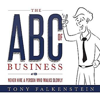 The ABC's of Business: Never Hire a Person Who Walks Slowly