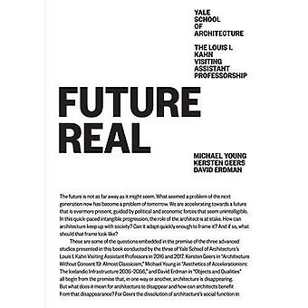 Future Real: Louis I. Kahn� Visiting Assistant Professorship 08 (Louis I. Kahn Visiting Assistant Professorship)