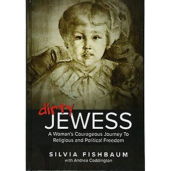 Dirty Jewess: A Woman's Courageous Journey to Religious and Political Freedom