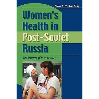Kvinnors hälsa i PostSoviet Ryssland politik av ingripande av RivkinFish & Michele