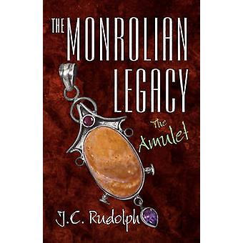 The Monrolian Legacy The Amulet by Rudolph & J. C.