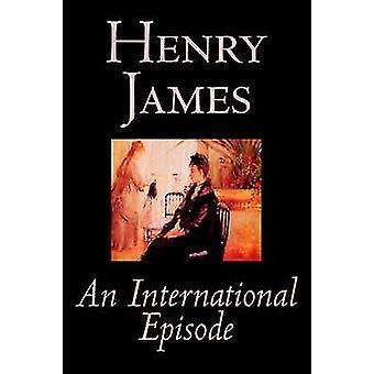 Eine internationale Episode von Henry James Fiction-Klassiker von James & Henry literarische