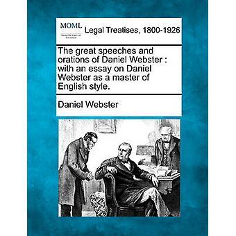 Die großen reden und reden von Daniel Webster mit einem Essay zur Daniel Webster als Meister der englischen Stil. von Webster & Daniel