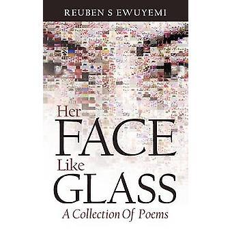 Ihr Gesicht wie eine Sammlung von Gedichten von Ewuyemi & Reuben S. Glas