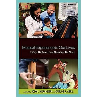 Musical Experience in Our Lives di Jody L Kerchner & A cura di Carlos R Abril