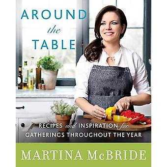 Around the Table - Recipes and Inspiration for Gatherings Throughout t