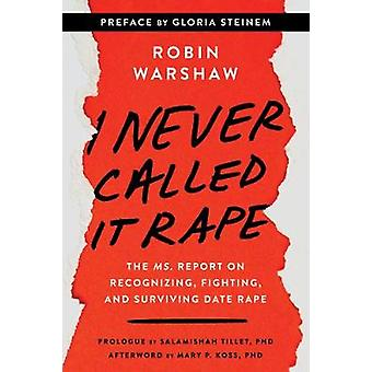 I Never Called It Rape - Updated Edition - The Ms. Report on Recognizi