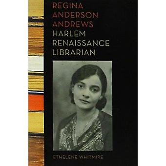 Regina Anderson Andrews - Harlem Renaissance Librarian by Ethelene Wh