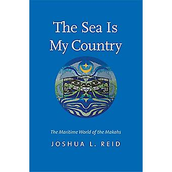 The Sea Is My Country - The Maritime World of the Makahs by Joshua L.