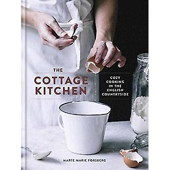 The Cottage Kitchen - Cozy Cooking in the English Countryside by Marte