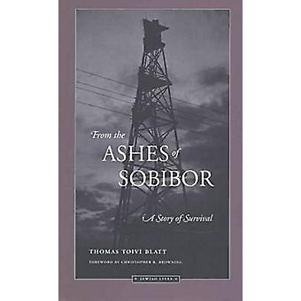 From the Ashes of Sobibor - A Story of Survival by Thomas Toivi Blatt