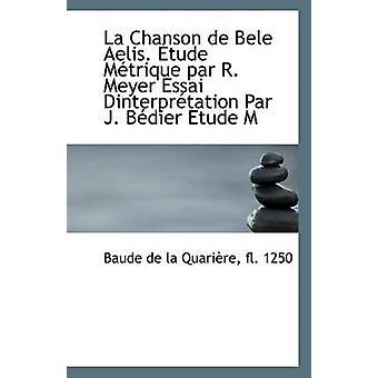 La Chanson de Bele Aelis. Etude Metrique Par R. Meyer Essai Dinterpre