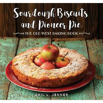 Sourdough Biscuits and Pioneer Pies - The Old West Baking Book by Gail
