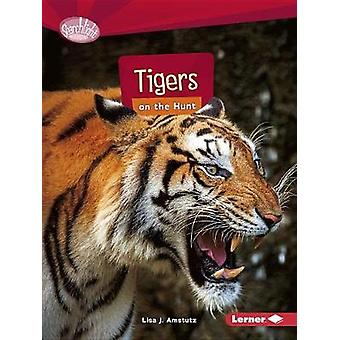 Tigers on the Hunt by Lisa Amstutz - 9781512456134 Book