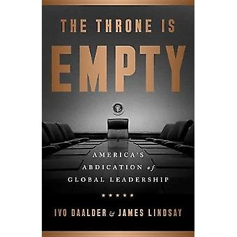 The Empty Throne - America's Abdication of Global Leadership by The Em