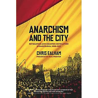 Anarchism and the City - Revolution and Counter-revolution in Barcelon