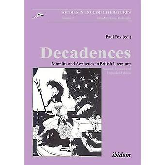 Decadences - Morality & Aesthetics in British Literature by Paul Fox -