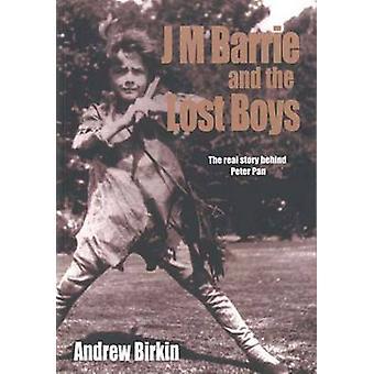 J.M.Barrie und die Lost Boys - The Real Story hinter Peter Pan (neue ed