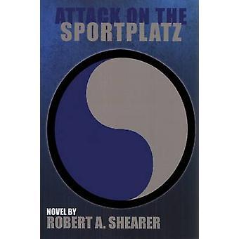 Attack on the Sportplatz by Robert A. Shearer - 9781622881185 Book