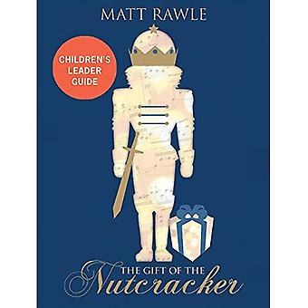 The Gift of the Nutcracker� Children's Leader Guide (Gift of the Nutcracker)