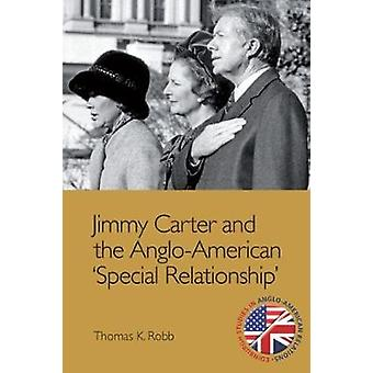 Jimmy Carter and the AngloAmerican Special Relationship by Thomas K Robb
